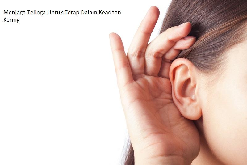 Menjaga Telinga Untuk Tetap Dalam Keadaan Kering