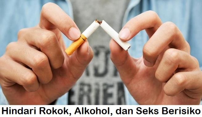 Hindari Rokok, Alkohol, dan Seks Berisiko