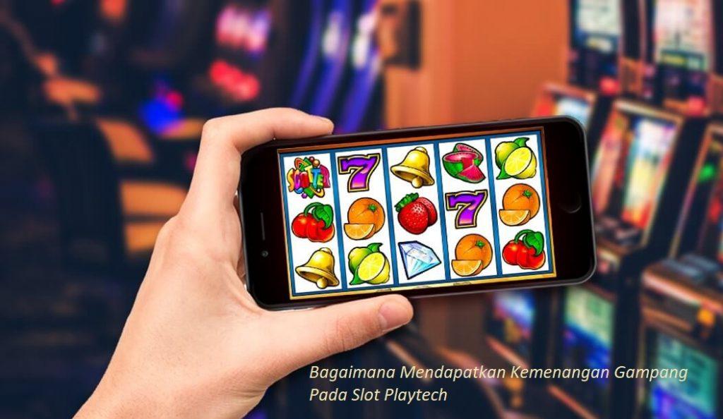 Bagaimana Mendapatkan Kemenangan Gampang Pada Slot Playtech