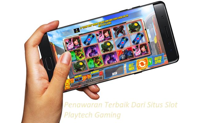 Penawaran Terbaik Dari Situs Slot Playtech Gaming